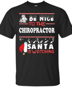 Be Nice To The Chiropractor Santa Is Watching Sweatshirt, T-Shirt