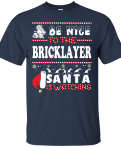 Be Nice To The Bricklayer Santa Is Watching Sweatshirt, T-Shirt