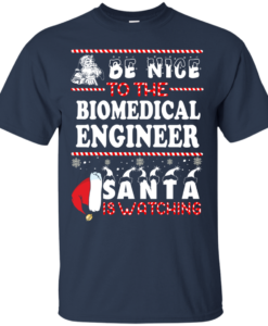Be Nice To The Biomedical Engineer Santa Is Watching Sweatshirt