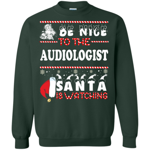 Be Nice To The Audiologist Santa Is Watching Sweatshirt, T Shirt