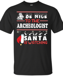 Be Nice To The Archeologist Santa Is Watching Sweatshirt, T-Shirt
