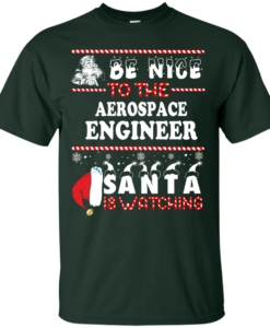 Be Nice To The Aerospace Engineer Santa Is Watching Sweatshirt, T-Shirt