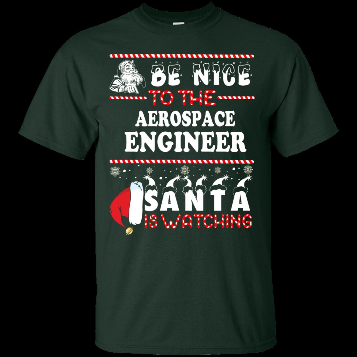 Be Nice To The Aerospace Engineer Santa Is Watching Sweatshirt, T-Shirt
