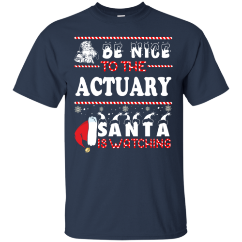 Be Nice To The Actuary Santa Is Watching Sweatshirt, T Shirt