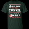 Be Nice To The Trucker Santa Is Watching Sweatshirt, T Shirt