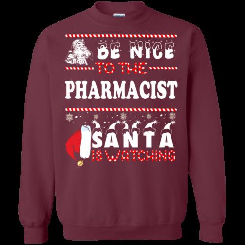 Be Nice To The Pharmacist Santa Is Watching Sweatshirt, T Shirt
