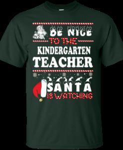 Be Nice To The Kindergarten Teacher Santa Is Watching Sweatshirt, T-Shirt