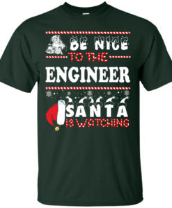 Be Nice To The Engineer Santa Is Watching Sweatshirt, T-Shirt