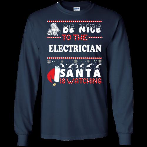 Be Nice To The Electrican Santa Is Watching Sweatshirt, T Shirt
