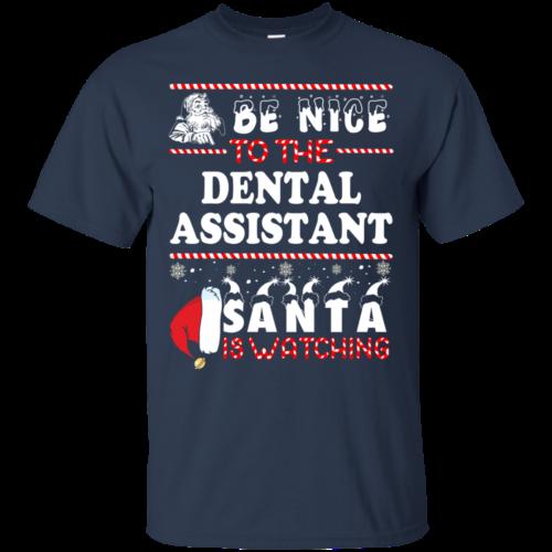 Be Nice To The Dental Asisstant Santa Is Watching Sweatshirt, T Shirt