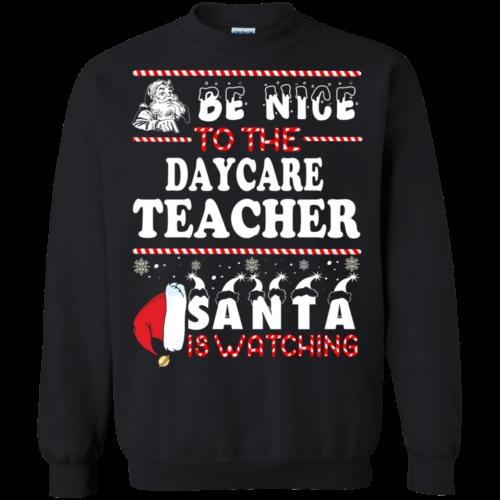 Be Nice To The Daycare Teacher Santa Is Watching Sweatshirt, T Shirt