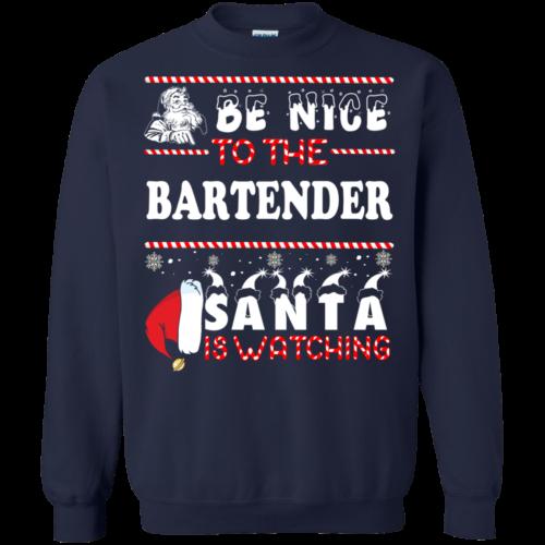 Be Nice To The Bartender Santa Is Watching Sweatshirt, T Shirt