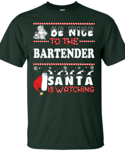 Be Nice To The Bartender Santa Is Watching Sweatshirt, T-Shirt