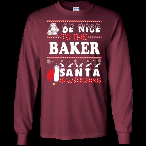 Be Nice To The Baker Santa Is Watching Sweatshirt, T Shirt