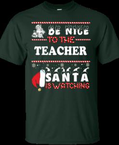 Be Nice To The Teacher Santa Is Watching Sweatshirt, Hoodies
