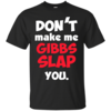 Don't Make Me Gibbs Slap You T-Shirt