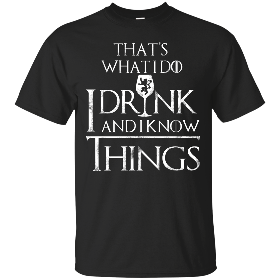 I Drink and I Know Things W T Shirt, Hoodies