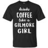 Drinks Coffee Like A Gilmore Girl Shirt