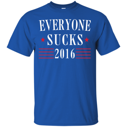 Everyone Sucks 2016 Election T Shirt