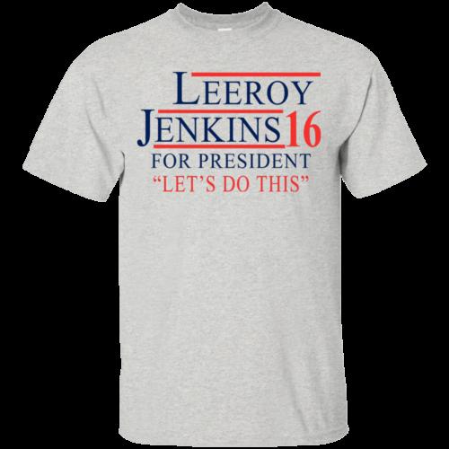 Leeroy Jenkins for president 2016 T shirt, Hoodies, Tank Top