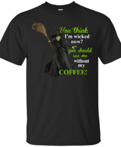 You Think I'm Wicked Now? T-shirt, Hoodies, Tank top