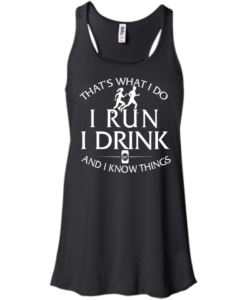 That's What I Do I Run I Drink and I Know Things tank top