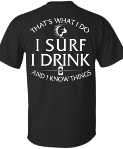 That's What I Do I Surf I Drink And I Know Thing t-shirt back side