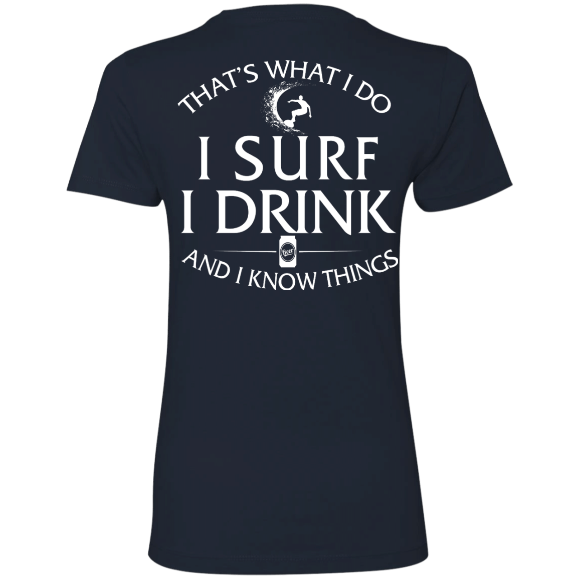 That's What I Do I Surf I Drink And I Know Thing t shirt back side