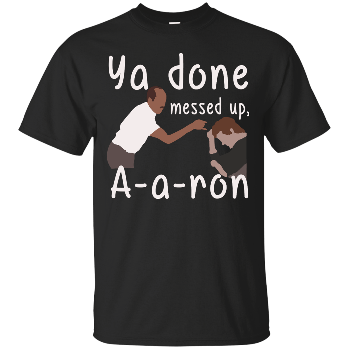 Ya you done messed up a a ron, aaron t shirt, hoodies, tank top