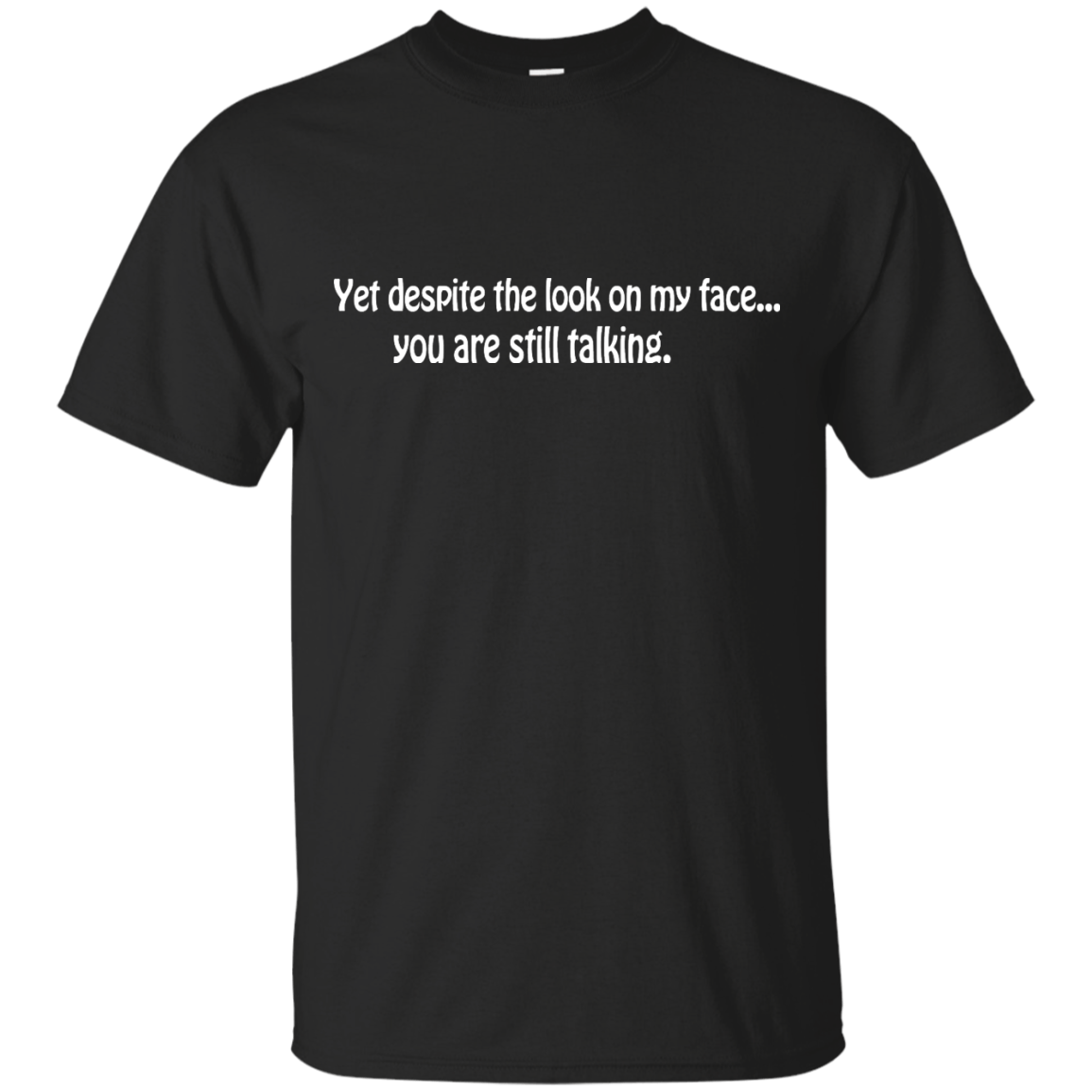 Yet despite the look on my face... you are still talking shirt