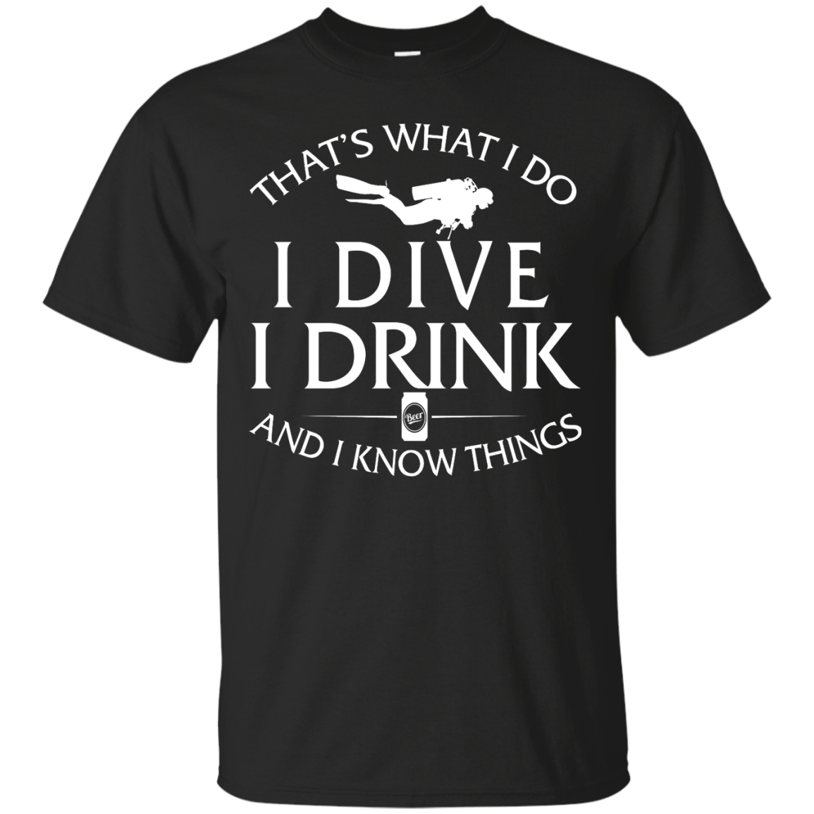 Diving T Shirt: That's What I Do, I Dive, I Drink and I Know Things