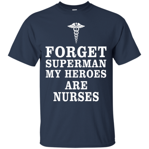 Forget Superman My Heroes Are Nurses T Shirt & Hoodies