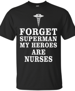 Forget Superman My Heroes Are Nurses T Shirt & Hoodies