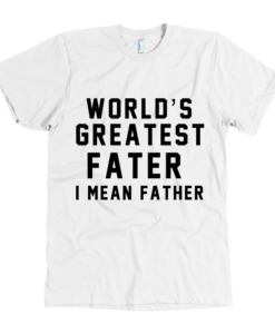 World's Greatest Fater, I Mean Father T Shirt