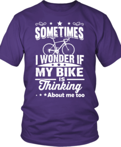 Sometimes I Wonder If My Bike Is Thinking About Me Too T-shirt, Hoodies, Tank Top