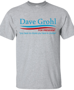 Dave Grohl for president 2016 t shirt & hoodies