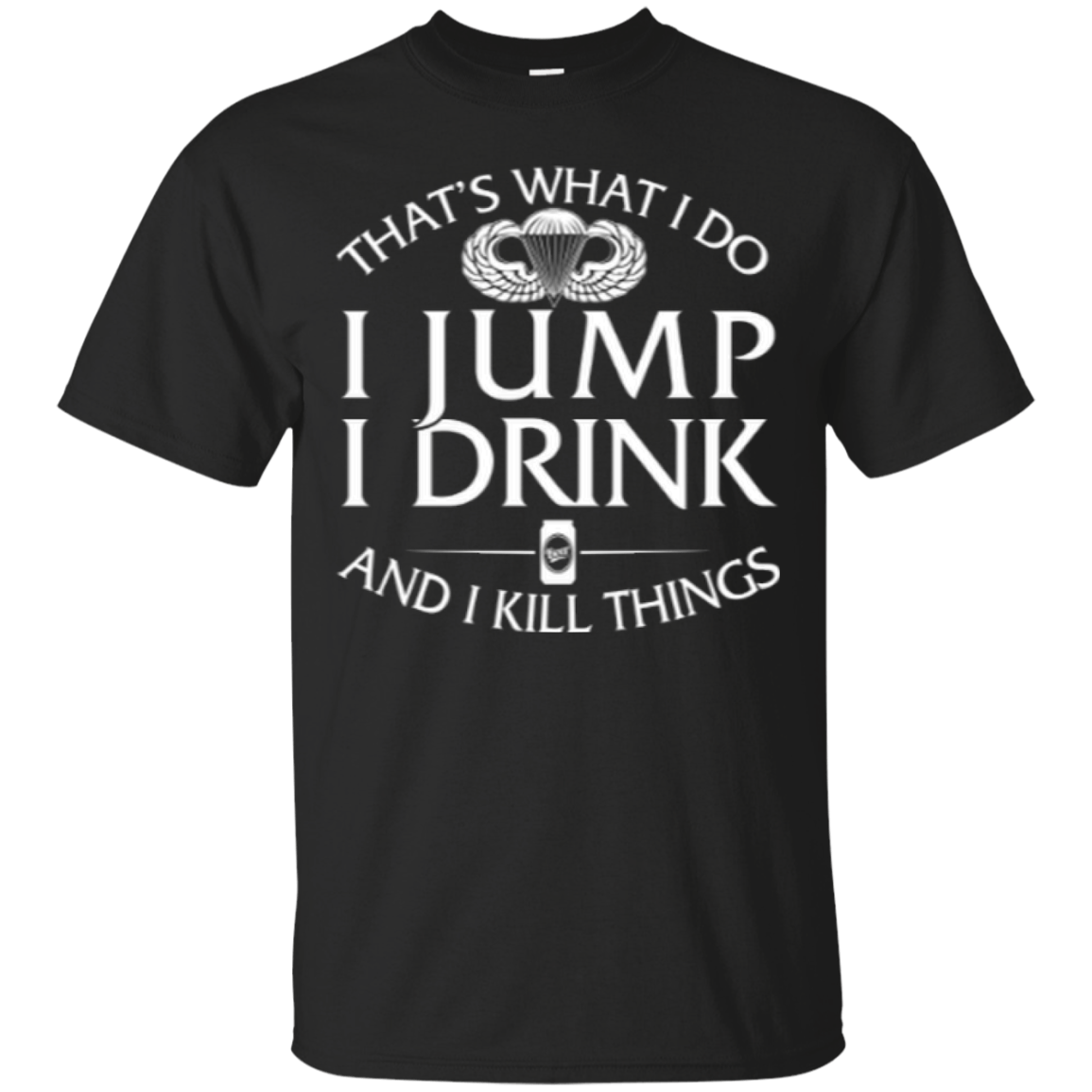 Airborne tee: That's what I do, I jump, I drink and I kill things