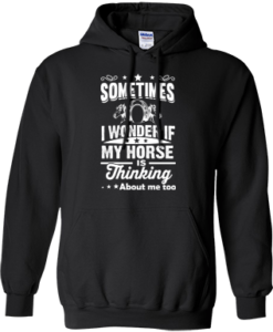 Sometimes I wonder if my horse is thinking about me too Shirt