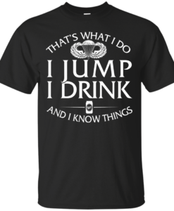 Airborne t shirt: That's what I do, I jump, I drink and I know things