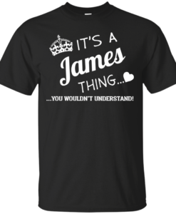 It's a JAMES thing, you wouldn't understand t shirt