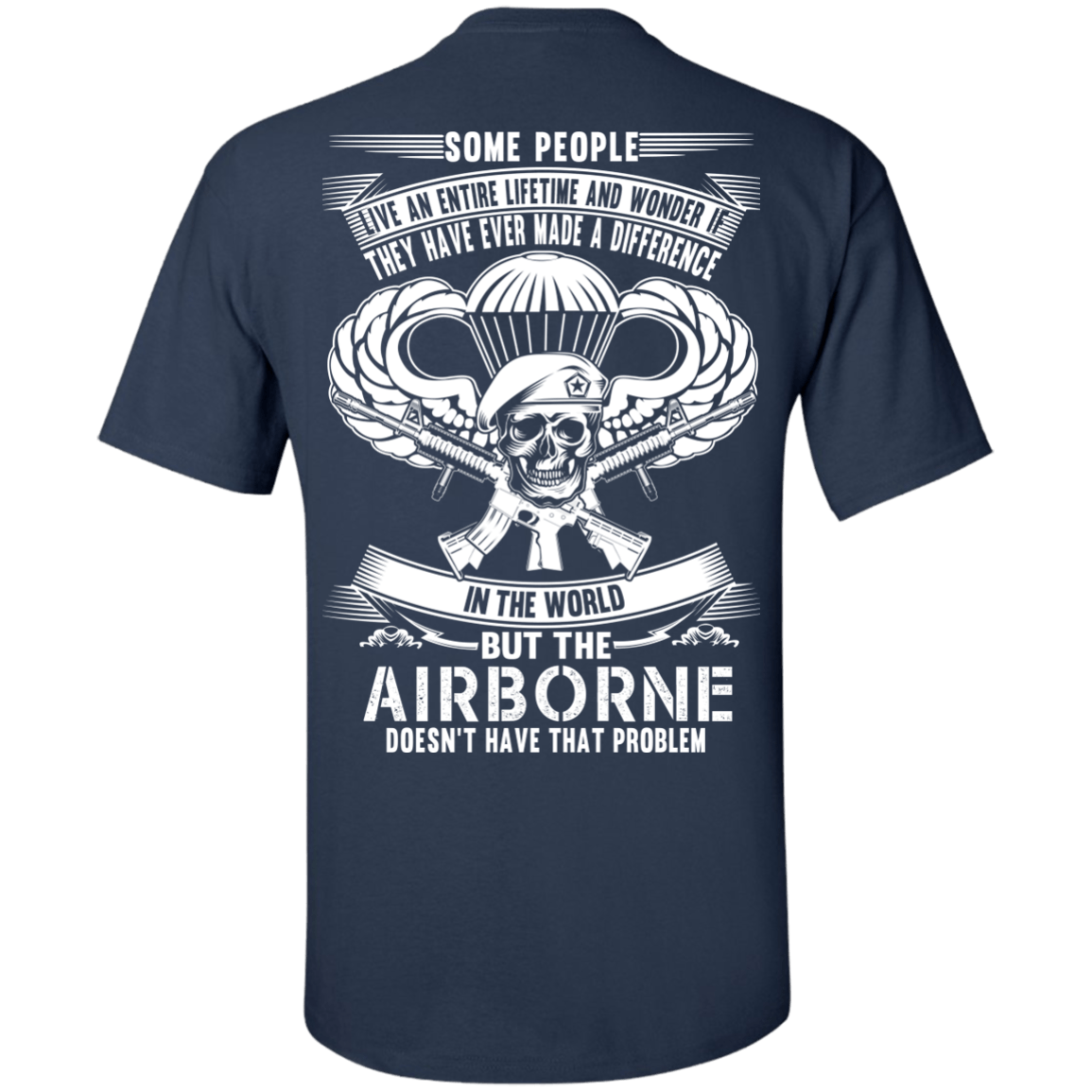 Airborne t shirt: Some people live an entire lifetime