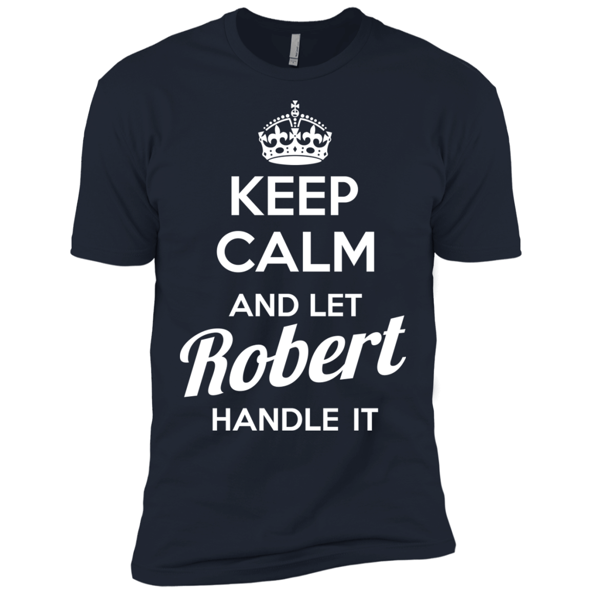 Keep calm and let Robert handle it t shirt & hoodies