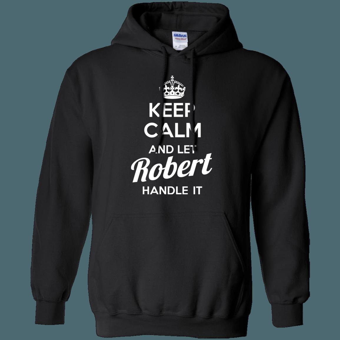 Keep calm and let Robert handle it t shirt & hoodies