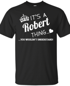 It's a Robert thing t-shirts & hoodies and tank top
