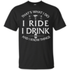 That's what I do, I ride, I drink and I know things T-Shirt & Hoodies