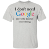 I don't need my wife knows everythings T shirt