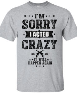 I am sorry it will happen again T-shirt,Tank top and Hoodies