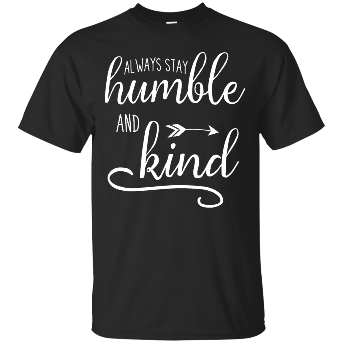 Always stay humble and kind T shirt,Tank top & Hoodies