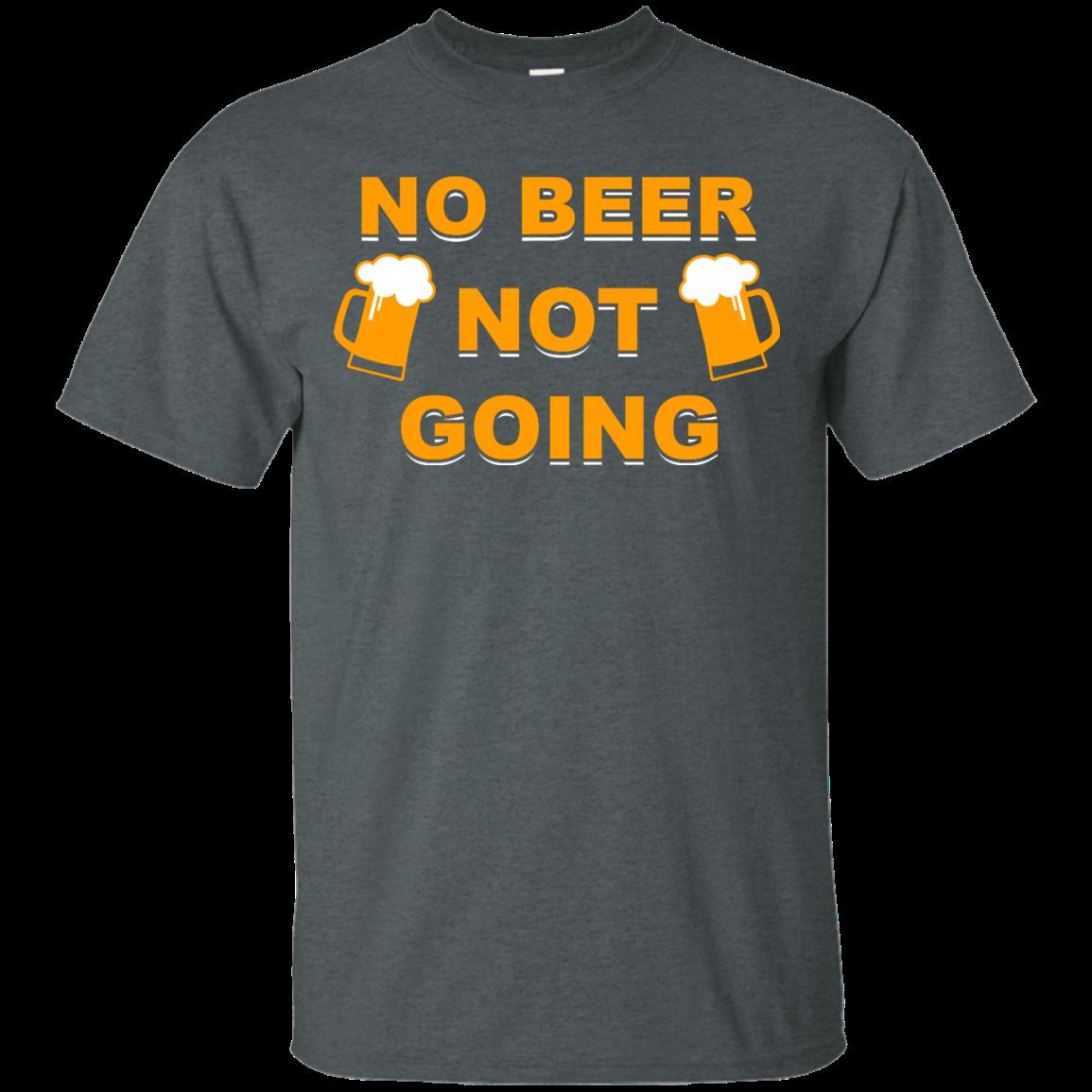No beer not going T shirt, I love drinking beer T shirt,Tank top & Hoodies