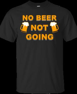 No beer not going T-shirt, I love drinking beer T-shirt,Tank top & Hoodies